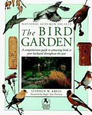 National Audubon Society: The Bird Garden: A Comprehensive Guide to Attracting