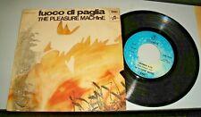 """THE PLEASURE MACHINE 7"""" 45 gg. """"FUOCO DI PAGLIA/EXPRESS"""" 1970 COLUMBIA 17723"""