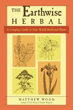 The Earthwise Herbal: A Complete Guide to New World Medicinal Plants: By Wood...