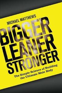 Bigger Leaner Stronger: The Simple Science of Building the Ultimate Male Body (T