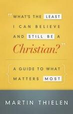 What's the Least I Can Believe and Still Be a Christian?: A Guide to What