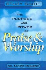 The Purpose and Power of Praise and Worship: Study Guide by Munroe, Myles