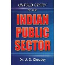 UNTOLD STORY OF THE INDIAN PUBLIC SECTO - Hardcover NEW U D CHOUBEY (Au 2014-12-