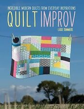 Quilt Improv : Incredible Quilts from Everyday Inspirations by Lucie Summers...