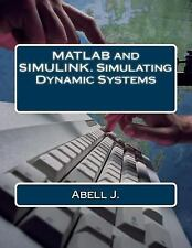Matlab and Simulink : Simulating Dynamic Systems, Paperback by J., Abell