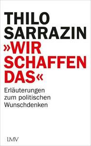 """""""Wir schaffen das"""" Sarrazin, Thilo Buch"""