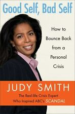 Good Self, Bad Self : How to Bounce Back from a Personal Crisis by Judy Smith...