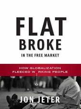 Flat Broke in the Free Market: How Globalization Fleeced Working Peopl-ExLibrary