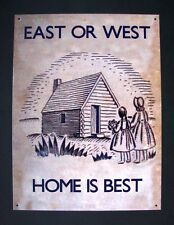 """REPRODUCTION ANTIQUE STYLE  METAL SIGN  """" EAST OR WEST  HOME IS BEST """" NOT TIN !"""