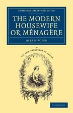 The Modern Housewife or Menagere: Comprising Nearly One Thousand Receipts for th