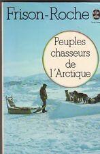 Frison-Roche - Peuples chasseurs de l'Arctique - 1976 poche -