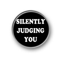 "SILENTLY JUDGING YOU / 1"" / 25mm pin button / badge / funny / novelty / amusing"