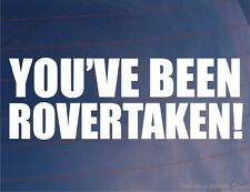 YOU'VE BEEN ROVERTAKEN! Funny Novelty Rover Car/Window/Bumper Vinyl Sticker