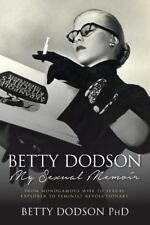 Betty Dodson My Sexual Memoir: From Monogamous Wife to Sexual Explorer to