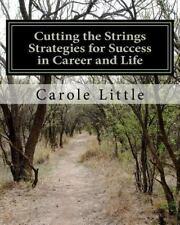Cutting the Strings Strategies for Success in Career and Life by Carole J....