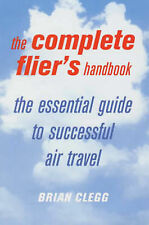 The Complete Flier's Handbook: How to Stay Healthy and Happy in the Air: B Clegg