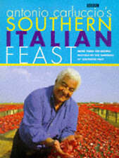 Antonio Carluccio's Southern Italian Feast: More Than 100 Recipes Inspired by th