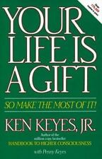 Keyes, Jr, Ken: Your Life Is a Gift : So Make the Most of It by Love Line Books