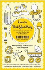 How to Rock Your Baby : And Other Timeless Tips for Modern Moms by Erin Bried (2