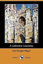 A Cathedral Courtship by Kate Douglas Wiggin (2007, Paperback)