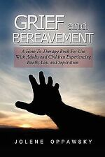 Grief and Bereavement : A How-to Therapy Book for Use with Adults and...