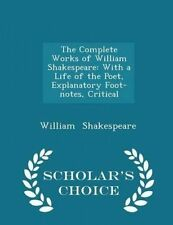 The Complete Works of William Shakespeare: With a Life of the Poe 9781297223204