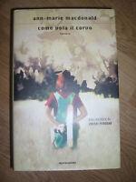 ANN-MARIE MACDONALD - COME VOLA IL CORVO - ED:MONDADORI - PRIMA ED:2004 (OB)