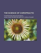 The Science of Chiropractic; Its Principles and Adjustments by Palmer, Daniel D