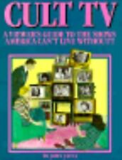 Cult TV : A Viewer's Guide to the Shows America Can't Live Without by John Javna