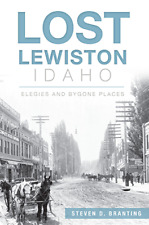 Lost Lewiston, Idaho: Elegies and Bygone Places [Lost] [ID] [The History Press]