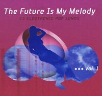 The Future Is My Melody Vol. 1 - 13 Electronic Pop Songs CD very good various