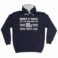 Nobody Is Perfect Born In The 80s You're Pretty Close HOODIE hoody birthday gift