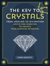 The Key to Crystals: From Healing to Divination: Advice and