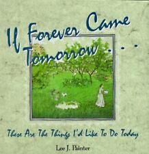 If Forever Came Tomorrow: These Are the Things I'd Like to Do Today, Painter, Le
