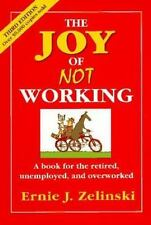 The Joy of Not Working by Ernie J. Zelinski (1997, Paperback)