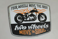 FOUR WHEELS MOVE THE BODY TWO WHEELS MOVE THE SOUL METAL MOTORCYCLE SIGNS #1