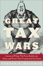 The Great Tax Wars : Lincoln to Wilson - The Fierce Battles over Money and...