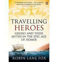 Travelling Heroes: Greeks and Their Myths in the Epic Age of Homer-ExLibrary