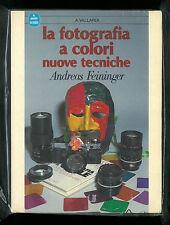 LA FOTOGRAFIA A COLORI : NUOVE TECNICHE - FEININGER - VALLARDI 1° 1985