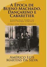 A Epoca de Bueno Machado, Dancarino e Cabaretier : Livro Com Várias Imagens -...