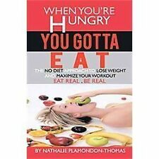 When You're Hungry, You Gotta Eat : The No Diet Approach to Lose Weight and...