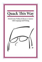 Quack This Way : David Foster Wallace & Bryan A. Garner Talk Language and Wri...
