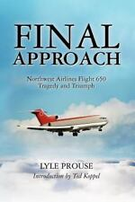 Final Approach - Northwest Airlines Flight 650, Tragedy and Triumph by Lyle...