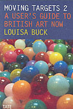Moving Targets 2: A User's Guide to British Art Now, Louisa Buck