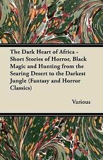 The Dark Heart of Africa - Short Stories of Horror, Black Magic and Hunting fro