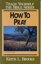 Teach Yourself the Bible: How to Pray by Keith L. Brooks (1947, Paperback,...