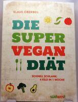 Die Super Vegan Diät + Kochbuch / Ratgeber + Schnell schlank ohne großen Aufwand