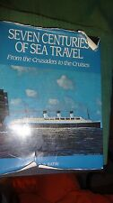 Seven Centuries Of Sea Travel, from the crusaders to the cruise by B.W. Bathe
