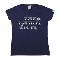 Talk Nautical To Me WOMENS T-SHIRT Yacht Sailing Boat Gear Funny Gift birthday