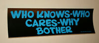 Campy Neon Blue Who Knows Who Cares Bumper Sticker New NOS 1985 Funny Slogan
